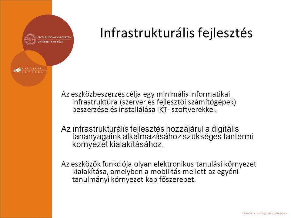 Infrastrukturális fejlesztés Az eszközbeszerzés célja egy minimális informatikai infrastruktúra (szerver és fejlesztői számítógépek) beszerzése és installálása IKT- szoftverekkel.