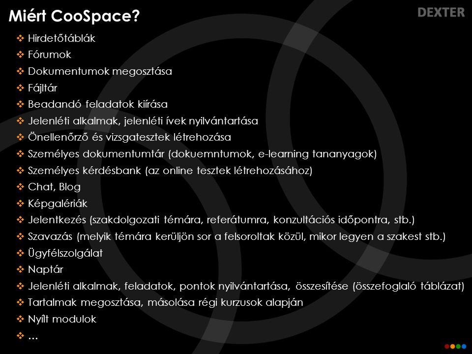 Miért CooSpace?  Hirdetőtáblák  Fórumok  Dokumentumok megosztása  Fájltár  Beadandó feladatok kiírása  Jelenléti alkalmak, jelenléti ívek nyilvá