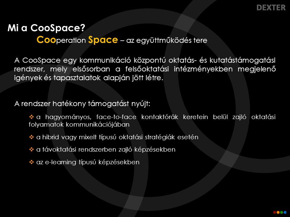 Mi a CooSpace? Coo peration Space – az együttműködés tere A CooSpace egy kommunikáció központú oktatás- és kutatástámogatási rendszer, mely elsősorban