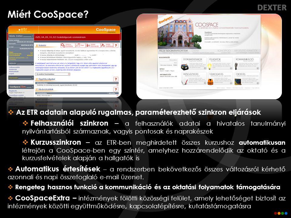 Miért CooSpace?  Az ETR adatain alapuló rugalmas, paraméterezhető szinkron eljárások  Felhasználói szinkron – a felhasználók adatai a hivatalos tanu