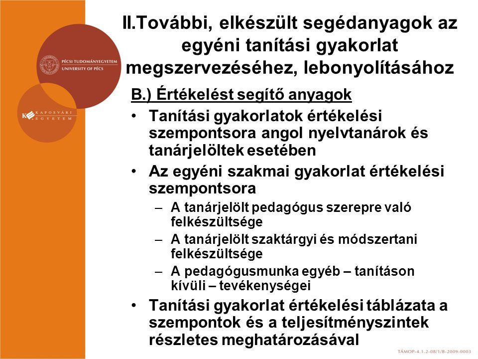 II.További, elkészült segédanyagok az egyéni tanítási gyakorlat megszervezéséhez, lebonyolításához B.) Értékelést segítő anyagok Tanítási gyakorlatok