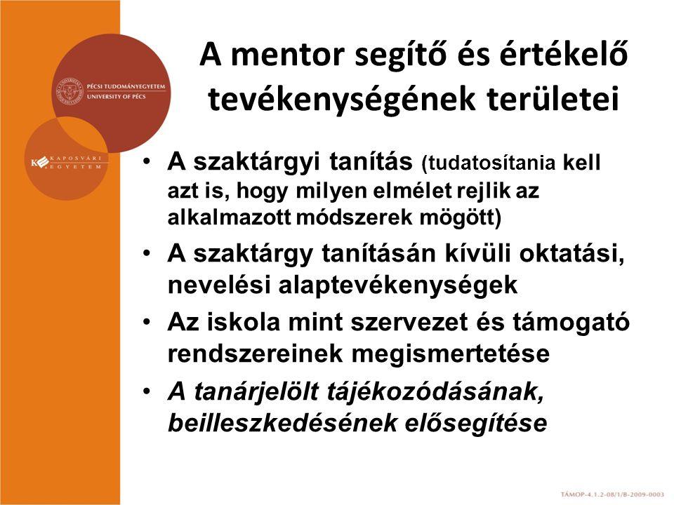 A mentor segítő és értékelő tevékenységének területei A szaktárgyi tanítás (tudatosítania kell azt is, hogy milyen elmélet rejlik az alkalmazott módsz
