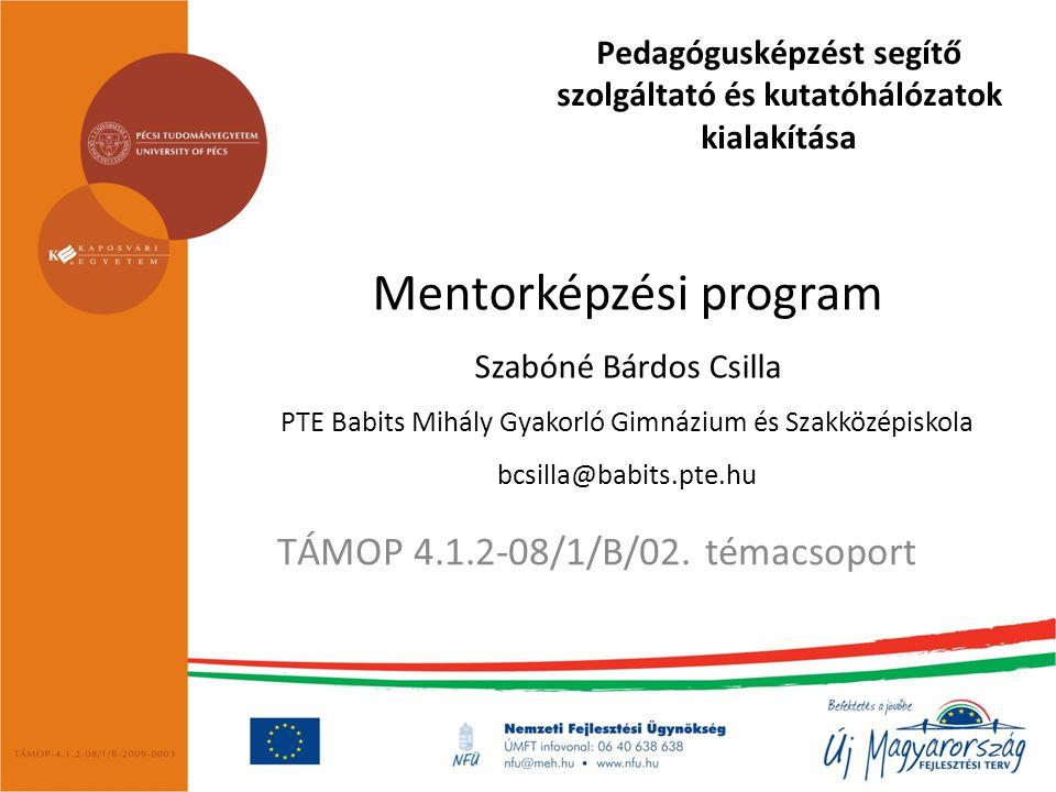 Pedagógusképzést segítő szolgáltató és kutatóhálózatok kialakítása TÁMOP 4.1.2-08/1/B/02. témacsoport Mentorképzési program Szabóné Bárdos Csilla PTE