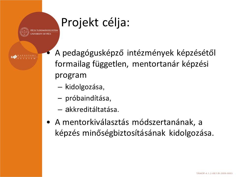 Projekt célja: A pedagógusképző intézmények képzésétől formailag független, mentortanár képzési program –k idolgozása, –próbaindítása, –a kkreditáltat