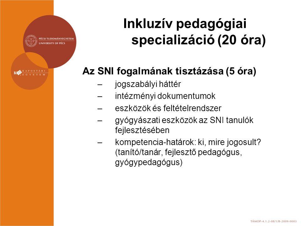 Inkluzív pedagógiai specializáció (20 óra) Az SNI fogalmának tisztázása (5 óra) –jogszabályi háttér –intézményi dokumentumok –eszközök és feltételrend