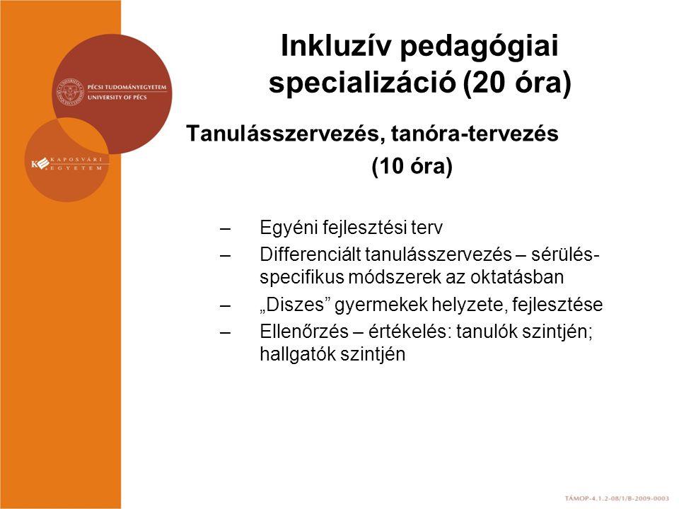Inkluzív pedagógiai specializáció (20 óra) Tanulásszervezés, tanóra-tervezés (10 óra) –Egyéni fejlesztési terv –Differenciált tanulásszervezés – sérül