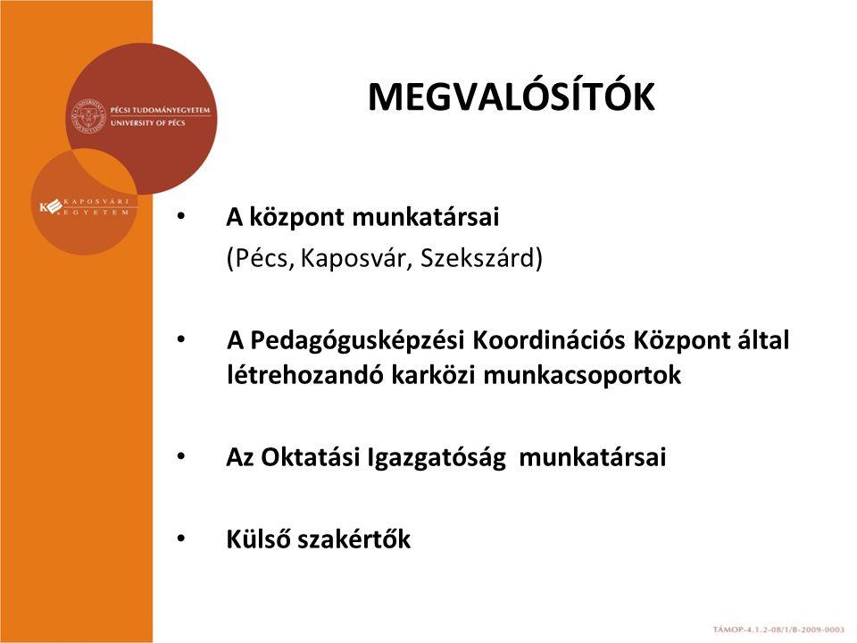 MEGVALÓSÍTÓK A központ munkatársai (Pécs, Kaposvár, Szekszárd) A Pedagógusképzési Koordinációs Központ által létrehozandó karközi munkacsoportok Az Oktatási Igazgatóság munkatársai Külső szakértők