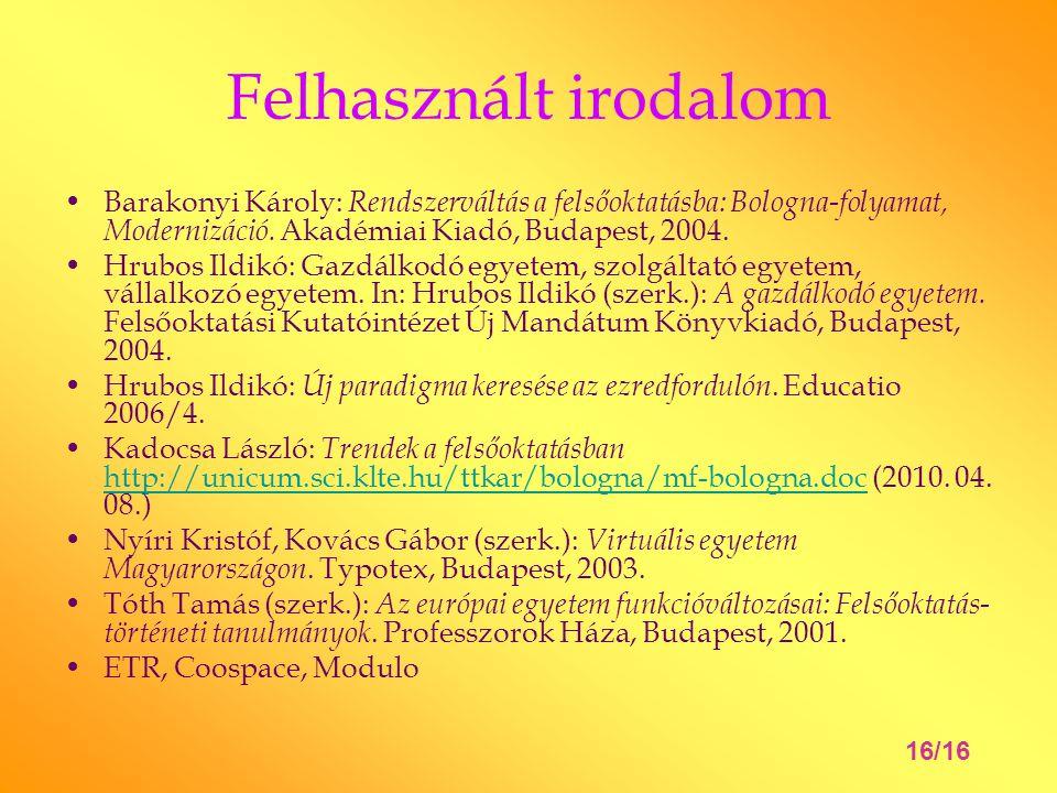 Felhasznált irodalom Barakonyi Károly: Rendszerváltás a felsőoktatásba: Bologna-folyamat, Modernizáció. Akadémiai Kiadó, Budapest, 2004. Hrubos Ildikó