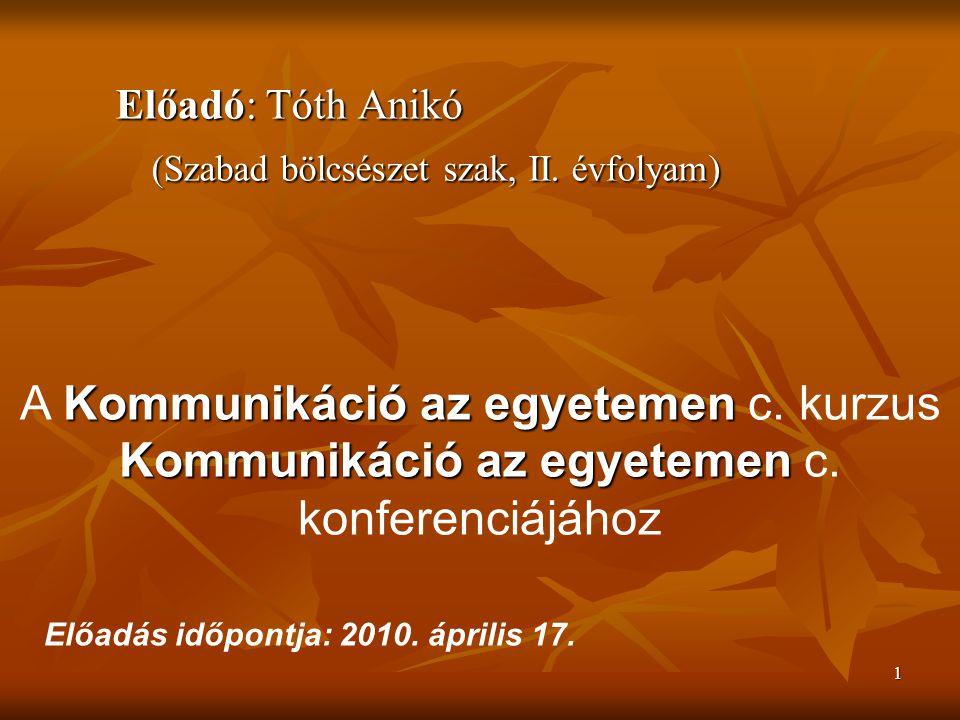 1 Előadó: Tóth Anikó (Szabad bölcsészet szak, II.