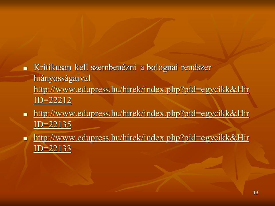 13 Kritikusan kell szembenézni a bolognai rendszer hiányosságaival http://www.edupress.hu/hirek/index.php pid=egycikk&Hir ID=22212 Kritikusan kell szembenézni a bolognai rendszer hiányosságaival http://www.edupress.hu/hirek/index.php pid=egycikk&Hir ID=22212 http://www.edupress.hu/hirek/index.php pid=egycikk&Hir ID=22212 http://www.edupress.hu/hirek/index.php pid=egycikk&Hir ID=22212 http://www.edupress.hu/hirek/index.php pid=egycikk&Hir ID=22135 http://www.edupress.hu/hirek/index.php pid=egycikk&Hir ID=22135 http://www.edupress.hu/hirek/index.php pid=egycikk&Hir ID=22135 http://www.edupress.hu/hirek/index.php pid=egycikk&Hir ID=22135 http://www.edupress.hu/hirek/index.php pid=egycikk&Hir ID=22133 http://www.edupress.hu/hirek/index.php pid=egycikk&Hir ID=22133 http://www.edupress.hu/hirek/index.php pid=egycikk&Hir ID=22133 http://www.edupress.hu/hirek/index.php pid=egycikk&Hir ID=22133