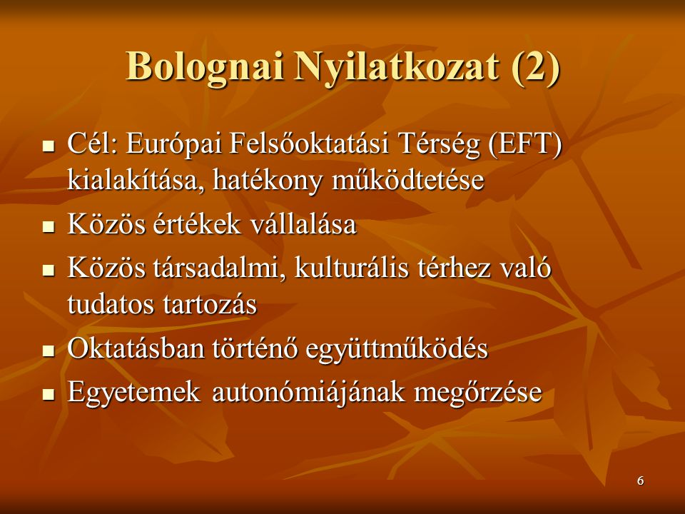 6 Bolognai Nyilatkozat (2) Cél: Európai Felsőoktatási Térség (EFT) kialakítása, hatékony működtetése Cél: Európai Felsőoktatási Térség (EFT) kialakítása, hatékony működtetése Közös értékek vállalása Közös értékek vállalása Közös társadalmi, kulturális térhez való tudatos tartozás Közös társadalmi, kulturális térhez való tudatos tartozás Oktatásban történő együttműködés Oktatásban történő együttműködés Egyetemek autonómiájának megőrzése Egyetemek autonómiájának megőrzése