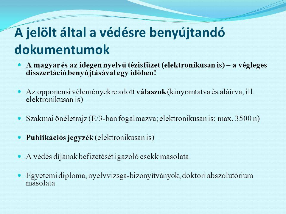 A jelölt által a védésre benyújtandó dokumentumok A magyar és az idegen nyelvű tézisfüzet (elektronikusan is) – a végleges disszertáció benyújtásával egy időben.