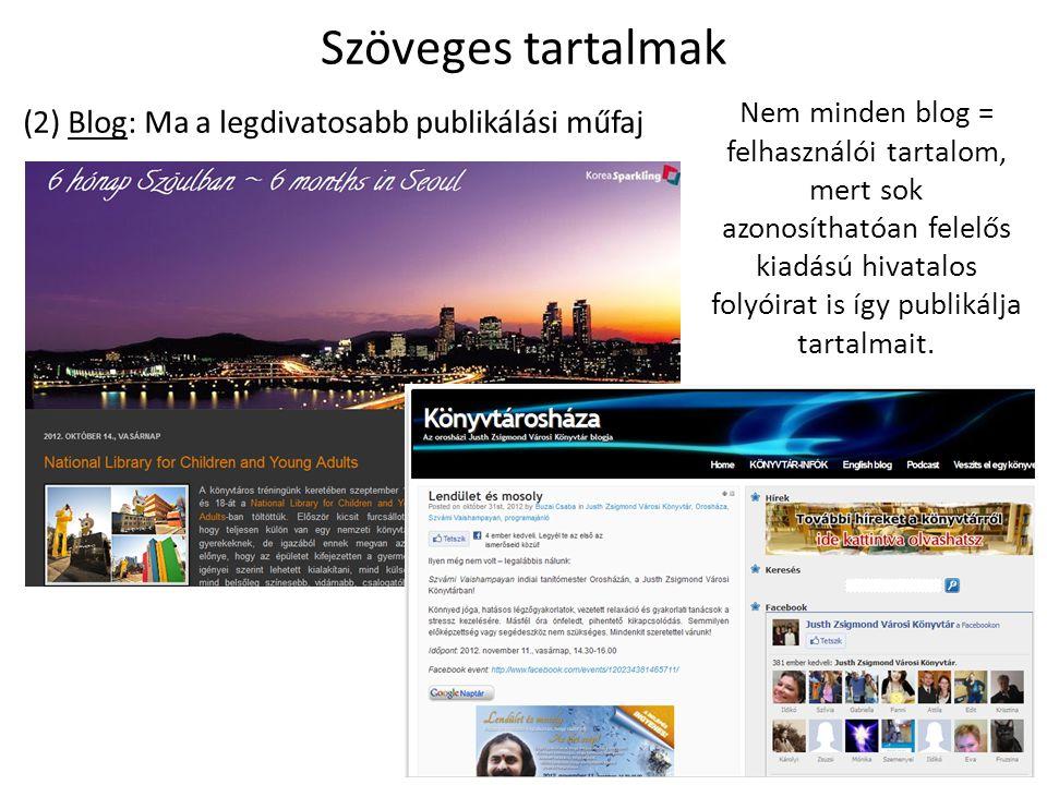 Szöveges tartalmak (2) Blog: Ma a legdivatosabb publikálási műfaj Nem minden blog = felhasználói tartalom, mert sok azonosíthatóan felelős kiadású hivatalos folyóirat is így publikálja tartalmait.