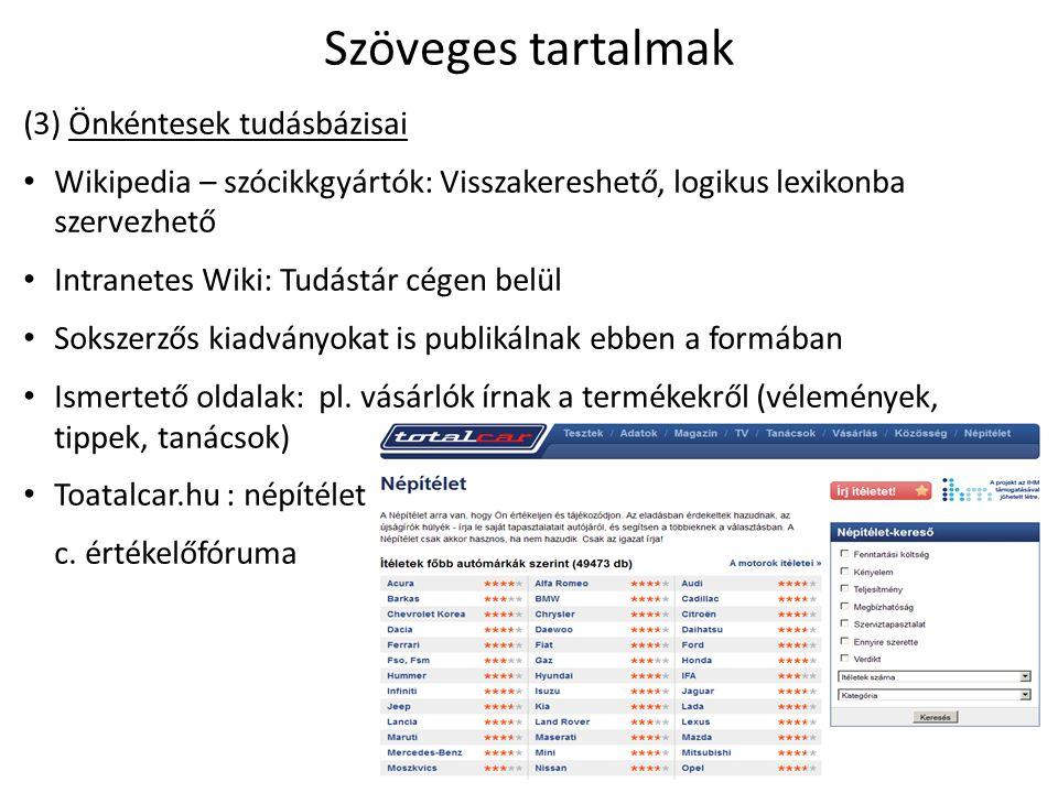 Szöveges tartalmak (3) Önkéntesek tudásbázisai Wikipedia – szócikkgyártók: Visszakereshető, logikus lexikonba szervezhető Intranetes Wiki: Tudástár cégen belül Sokszerzős kiadványokat is publikálnak ebben a formában Ismertető oldalak: pl.