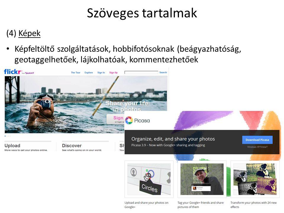 Szöveges tartalmak (4) Képek Képfeltöltő szolgáltatások, hobbifotósoknak (beágyazhatóság, geotaggelhetőek, lájkolhatóak, kommentezhetőek
