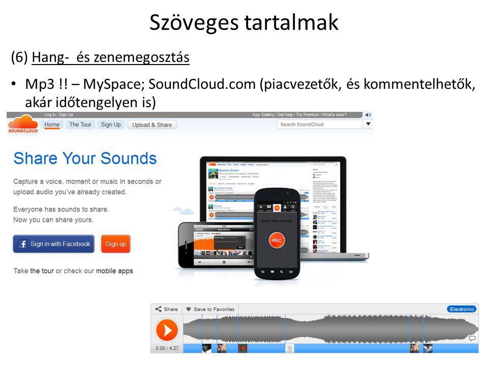 Szöveges tartalmak (6) Hang- és zenemegosztás Mp3 !! – MySpace; SoundCloud.com (piacvezetők, és kommentelhetők, akár időtengelyen is)