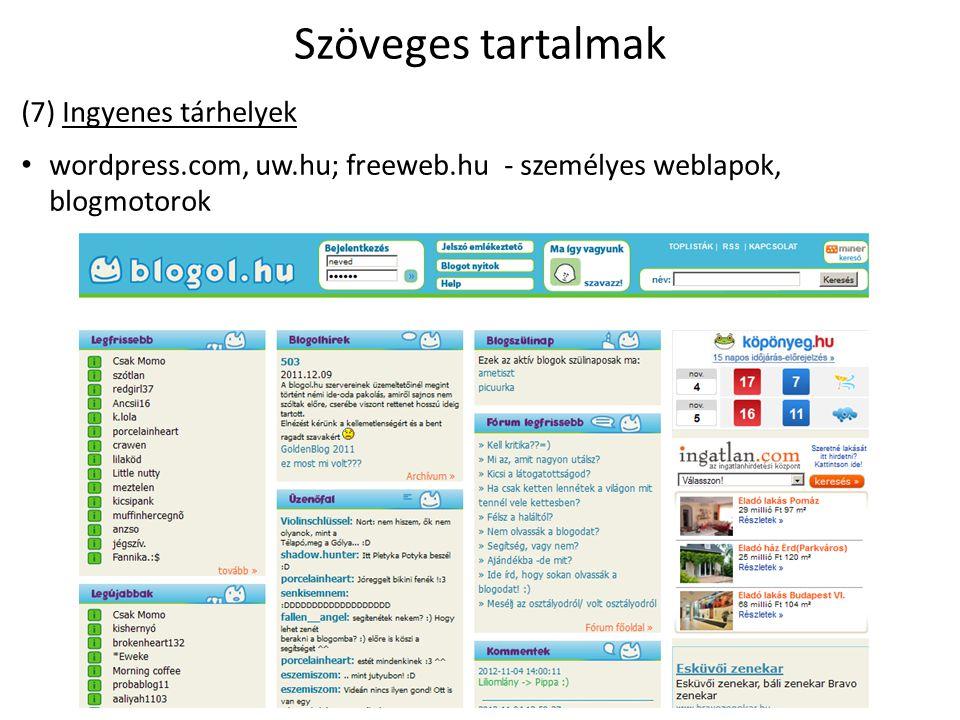 Szöveges tartalmak (7) Ingyenes tárhelyek wordpress.com, uw.hu; freeweb.hu - személyes weblapok, blogmotorok