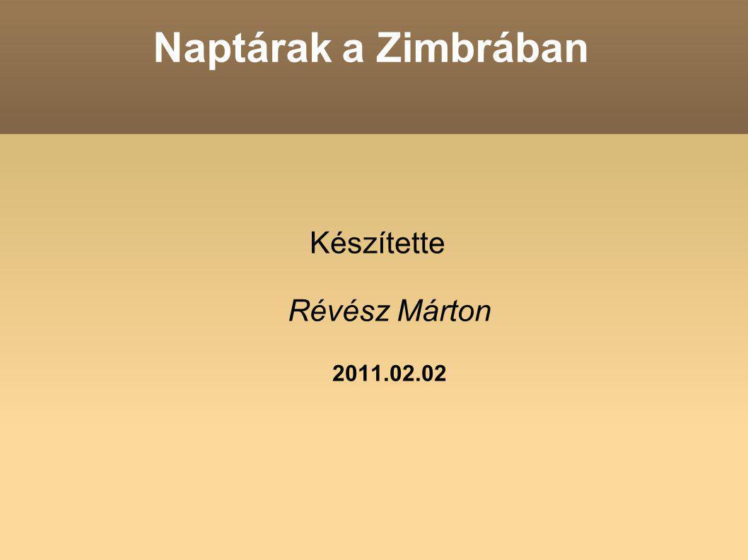 Naptárak a Zimbrában Készítette Révész Márton 2011.02.02