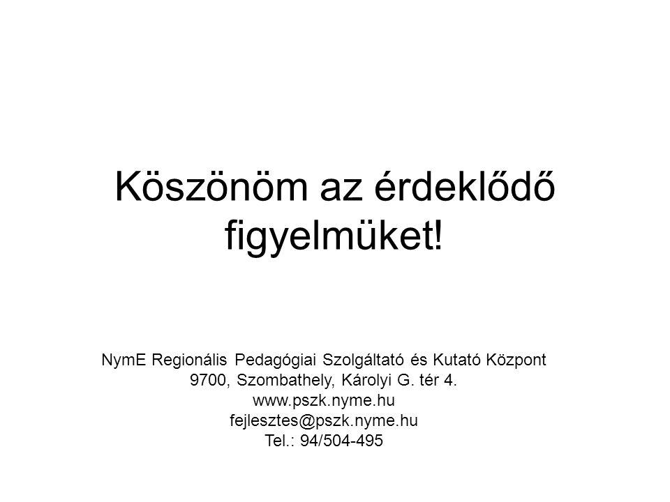 Köszönöm az érdeklődő figyelmüket! NymE Regionális Pedagógiai Szolgáltató és Kutató Központ 9700, Szombathely, Károlyi G. tér 4. www.pszk.nyme.hu fejl