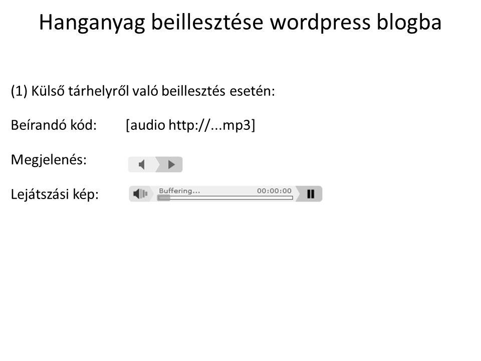 Hanganyag beillesztése wordpress blogba (1) Külső tárhelyről való beillesztés esetén: Beírandó kód: [audio http://...mp3] Megjelenés: Lejátszási kép: