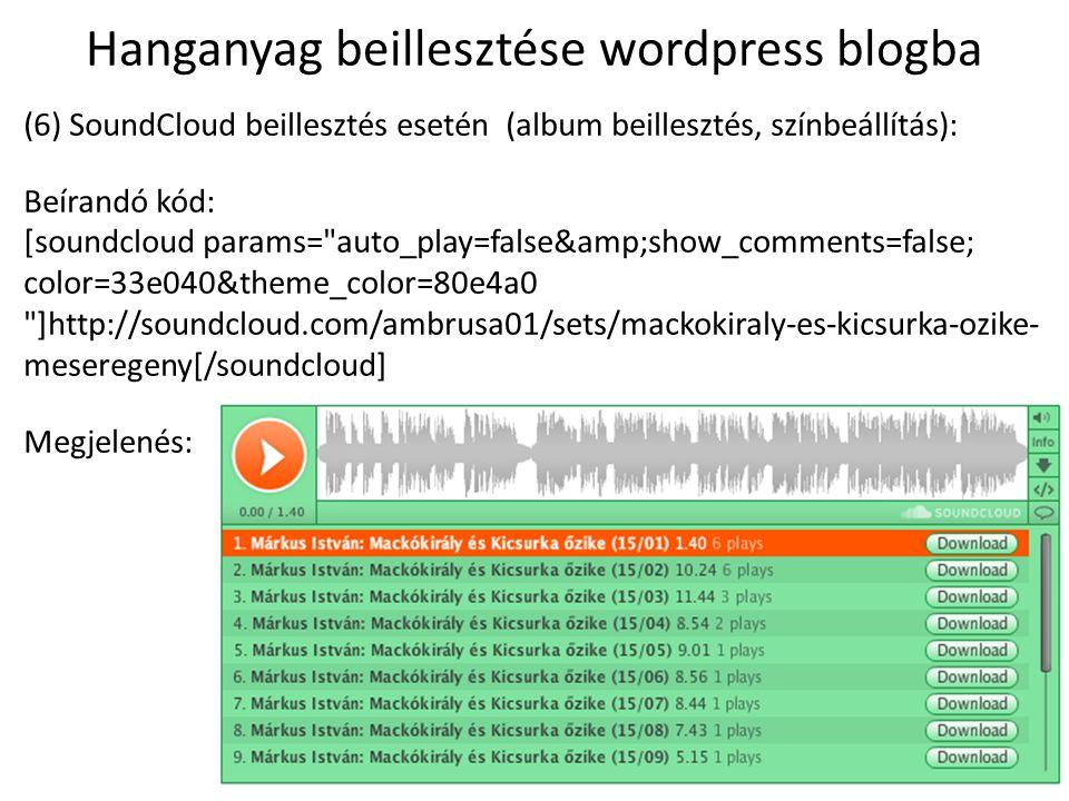 Hanganyag beillesztése wordpress blogba (6) SoundCloud beillesztés esetén (album beillesztés, színbeállítás): Beírandó kód: [soundcloud params=