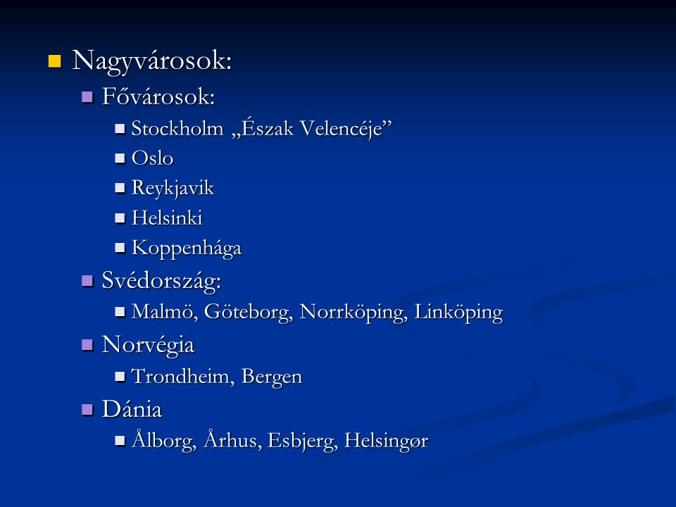 """Nagyvárosok: Nagyvárosok: Fővárosok: Fővárosok: Stockholm """"Észak Velencéje"""" Stockholm """"Észak Velencéje"""" Oslo Oslo Reykjavik Reykjavik Helsinki Helsink"""