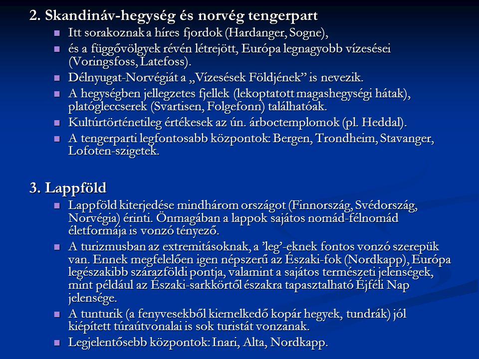 2. Skandináv-hegység és norvég tengerpart Itt sorakoznak a híres fjordok (Hardanger, Sogne), Itt sorakoznak a híres fjordok (Hardanger, Sogne), és a f