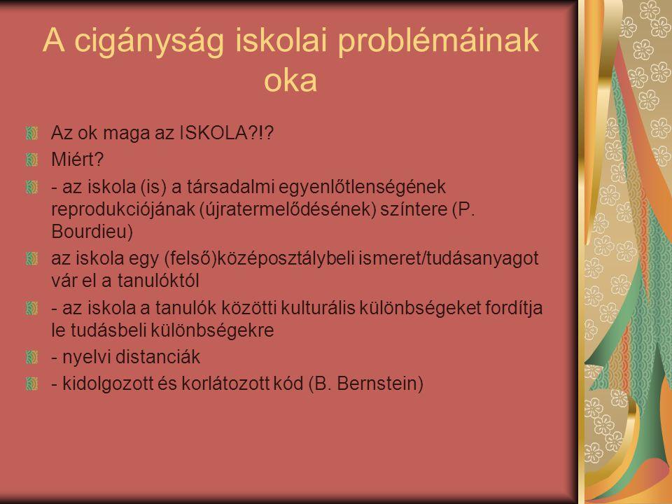 A cigányság iskolai problémáinak oka Az ok maga az ISKOLA?!? Miért? - az iskola (is) a társadalmi egyenlőtlenségének reprodukciójának (újratermelődésé