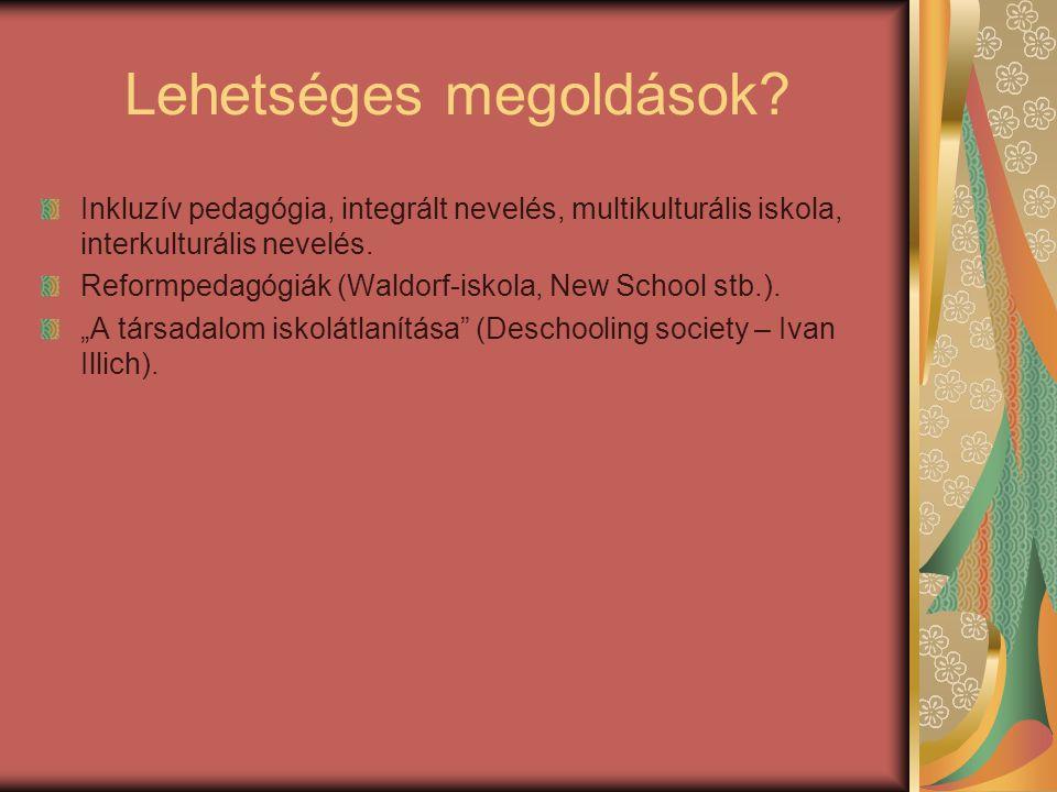 Lehetséges megoldások? Inkluzív pedagógia, integrált nevelés, multikulturális iskola, interkulturális nevelés. Reformpedagógiák (Waldorf-iskola, New S