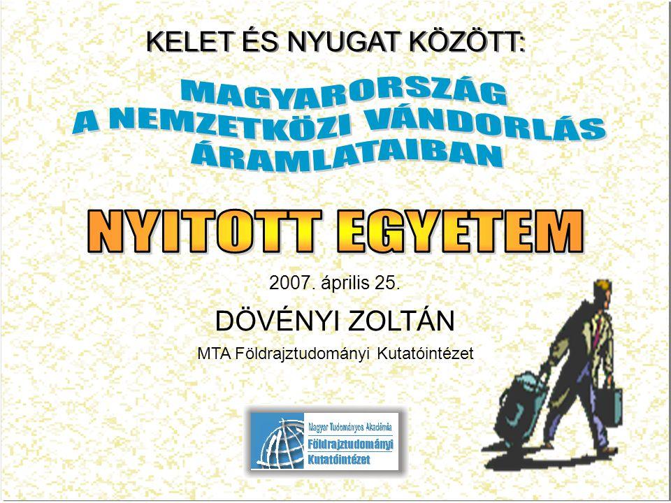 KELET ÉS NYUGAT KÖZÖTT: 2007. április 25. DÖVÉNYI ZOLTÁN MTA Földrajztudományi Kutatóintézet