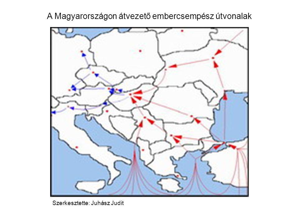 A Magyarországon átvezető embercsempész útvonalak Szerkesztette: Juhász Judit