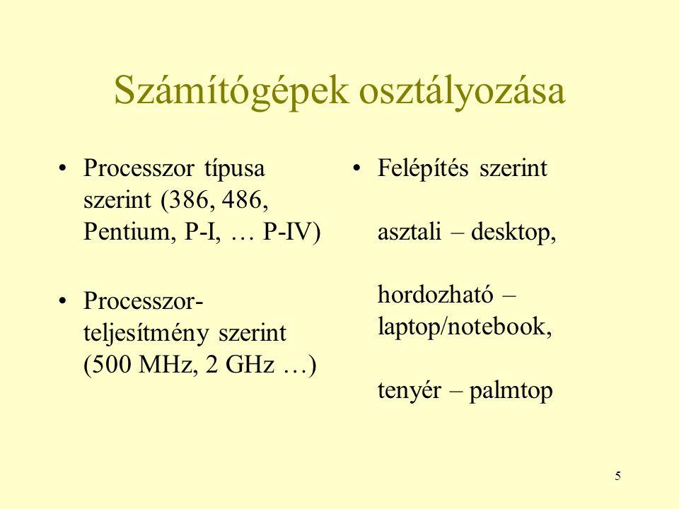 5 Számítógépek osztályozása Processzor típusa szerint (386, 486, Pentium, P-I, … P-IV) Processzor- teljesítmény szerint (500 MHz, 2 GHz …) Felépítés s