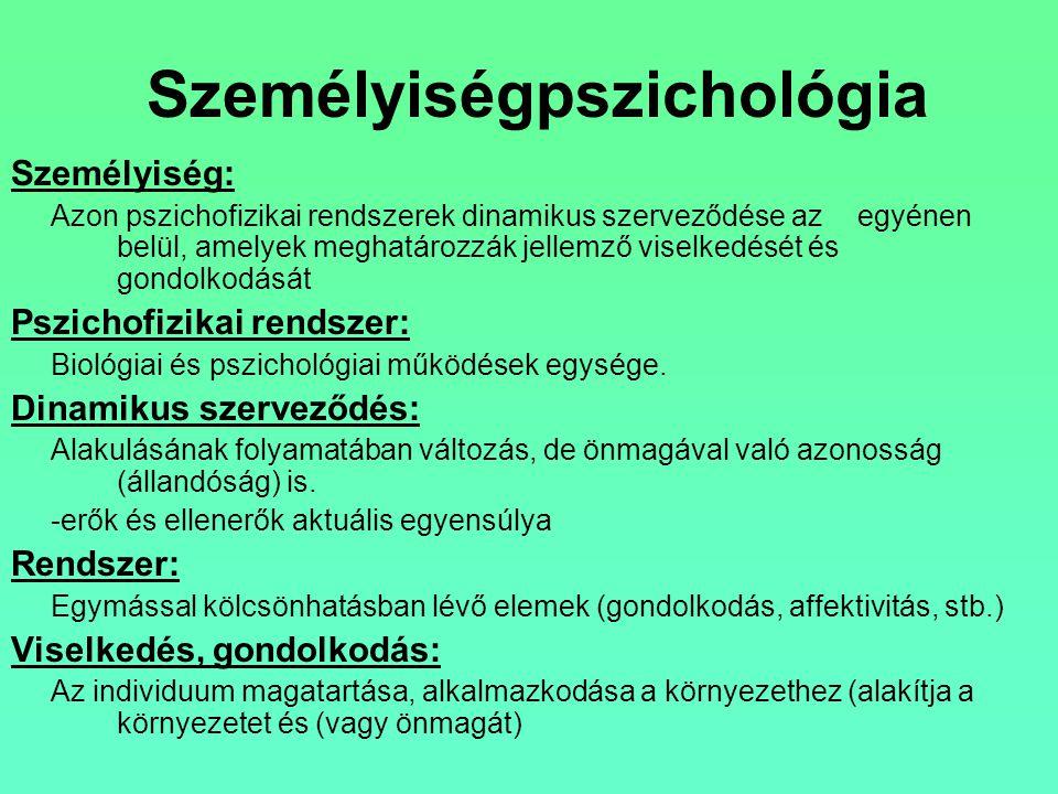 Személyiségpszichológia Személyiség: Azon pszichofizikai rendszerek dinamikus szerveződése az egyénen belül, amelyek meghatározzák jellemző viselkedés