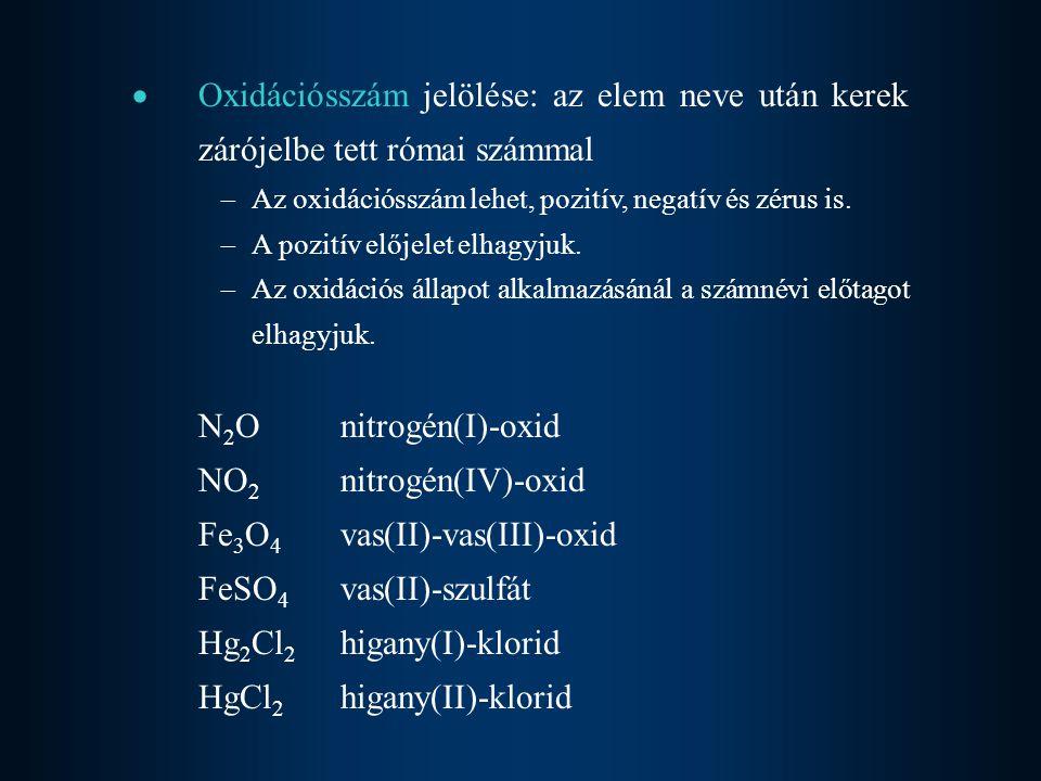  Oxidációsszám jelölése: az elem neve után kerek zárójelbe tett római számmal  Az oxidációsszám lehet, pozitív, negatív és zérus is.  A pozitív elő