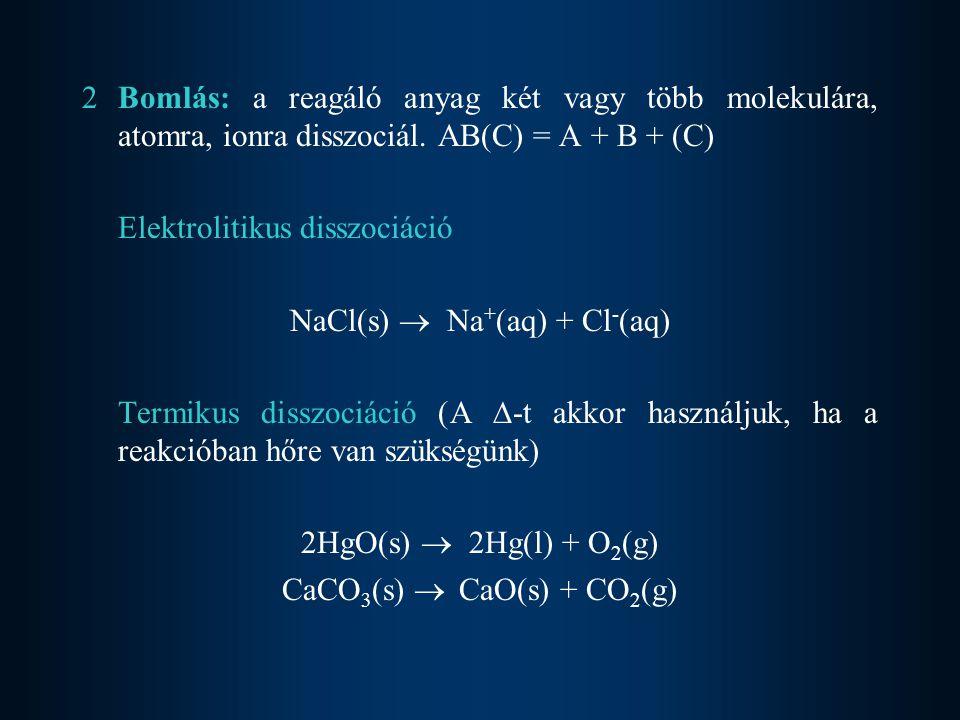 3Helyettesítés (szubsztitúció): olyan reakció, amikor a hasonló jellemű alkotórészek helyettesítik a vegyületben.