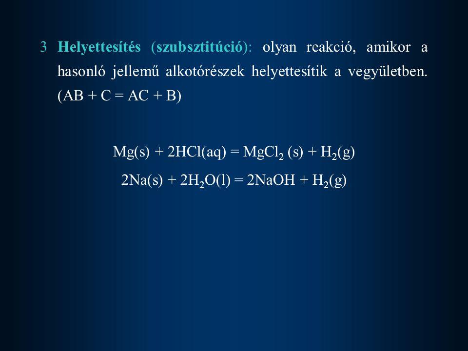 4.Cserebomlás: a reagáló vegyületek hasonló jellemű alkotórészei kicserélődnek.