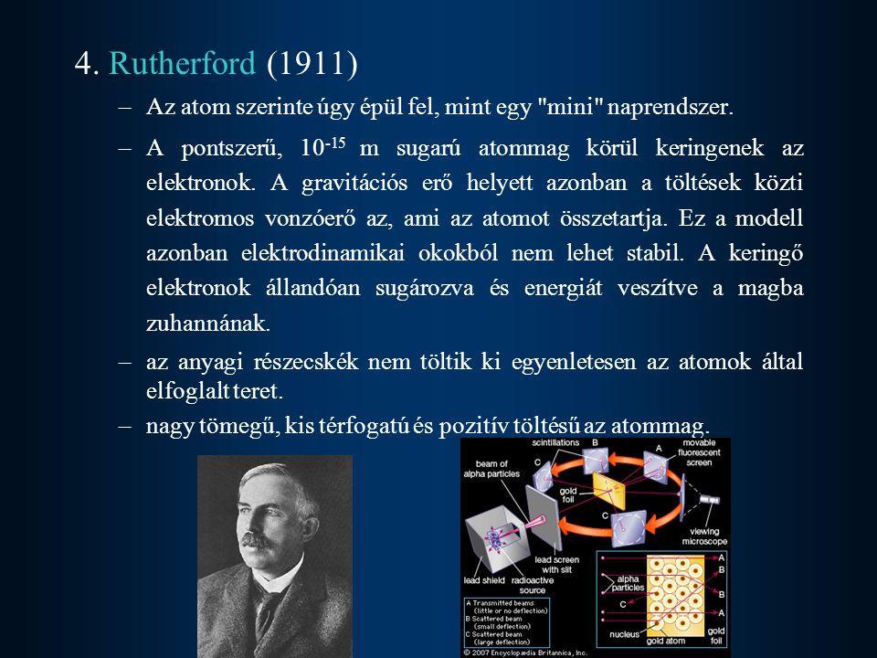 5.Bohr (1913) –Az elektron az atommag körül csak meghatározott sugarú körpályán keringhet.