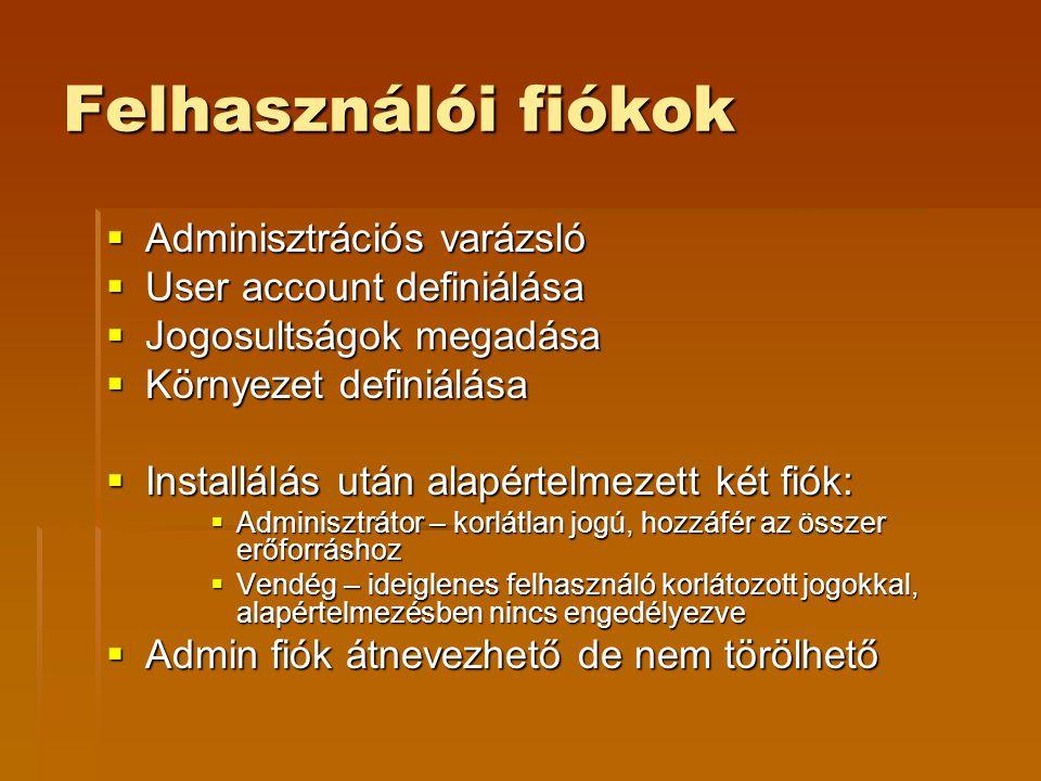 Felhasználói fiókok  Adminisztrációs varázsló  User account definiálása  Jogosultságok megadása  Környezet definiálása  Installálás után alapértelmezett két fiók:  Adminisztrátor – korlátlan jogú, hozzáfér az összer erőforráshoz  Vendég – ideiglenes felhasználó korlátozott jogokkal, alapértelmezésben nincs engedélyezve  Admin fiók átnevezhető de nem törölhető