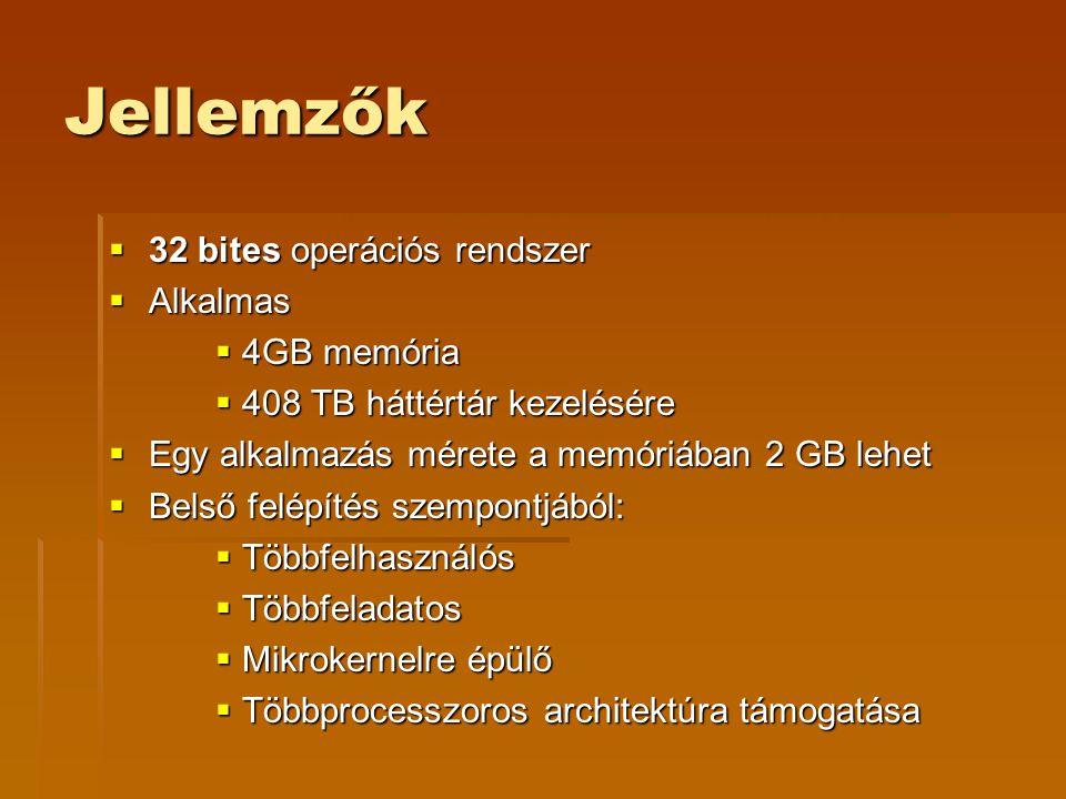 Jellemzők  32 bites operációs rendszer  Alkalmas  4GB memória  408 TB háttértár kezelésére  Egy alkalmazás mérete a memóriában 2 GB lehet  Belső felépítés szempontjából:  Többfelhasználós  Többfeladatos  Mikrokernelre épülő  Többprocesszoros architektúra támogatása