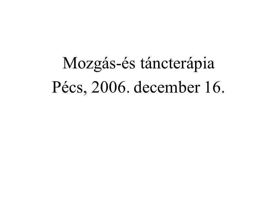 Pécs, 2006. december 16. Mozgás-és táncterápia