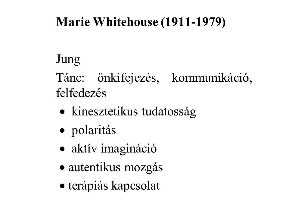 Marie Whitehouse (1911-1979) Jung Tánc: önkifejezés, kommunikáció, felfedezés  kinesztetikus tudatosság  polaritás  aktív imagináció  autentikus m