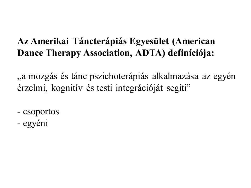 """Az Amerikai Táncterápiás Egyesület (American Dance Therapy Association, ADTA) definíciója: """"a mozgás és tánc pszichoterápiás alkalmazása az egyén érze"""