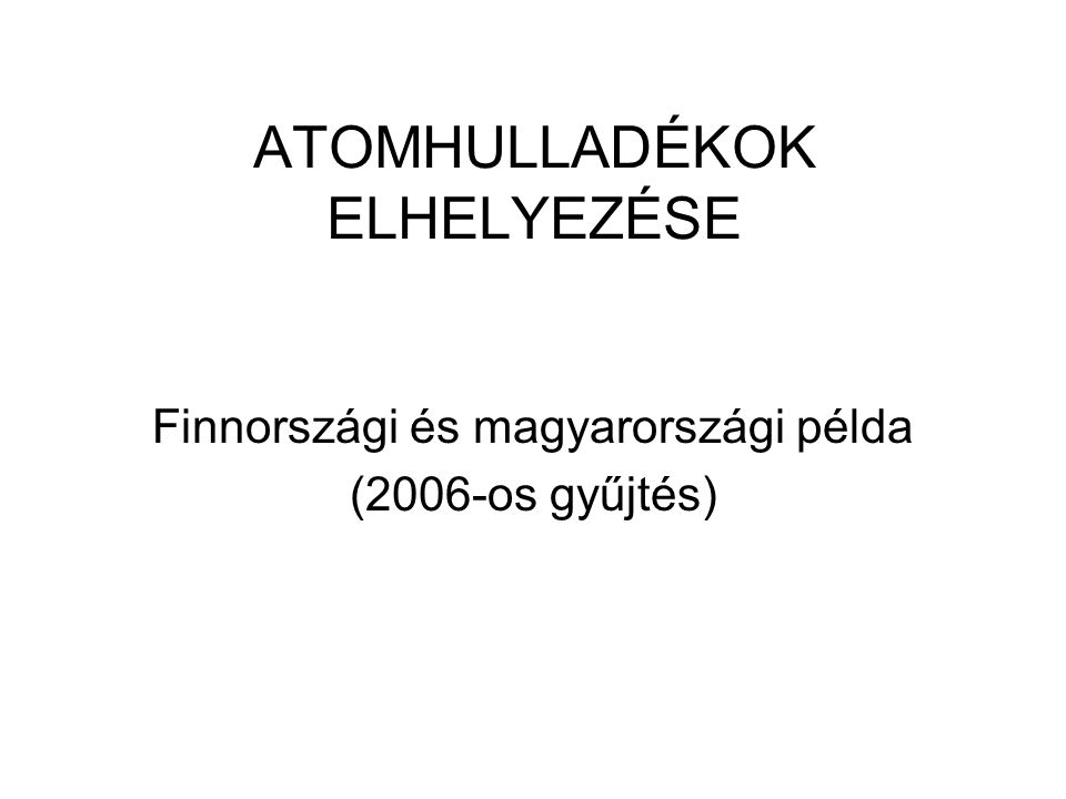 Magyarország négy célkitűzése a nukleáris eredetű hulladékok kezelésére 1.A Püspökszilágyi hulladéktároló modernizálása (a kutatásból, iparból és egészségügyből származó kis és közepes aktivitású hulladékok tárolására).