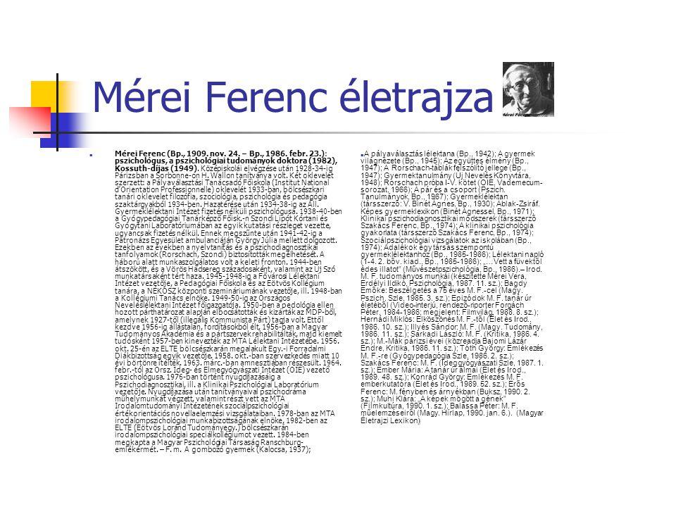 Mérei Ferenc életrajza Mérei Ferenc (Bp., 1909. nov. 24. – Bp., 1986. febr. 23.): pszichológus, a pszichológiai tudományok doktora (1982), Kossuth-díj