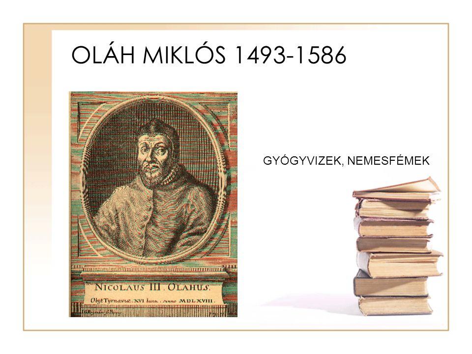 OLÁH MIKLÓS 1493-1586 GYÓGYVIZEK, NEMESFÉMEK