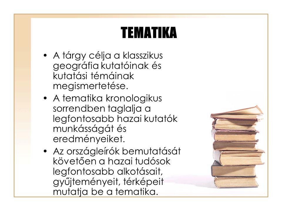 TEMATIKA A tárgy célja a klasszikus geográfia kutatóinak és kutatási témáinak megismertetése. A tematika kronologikus sorrendben taglalja a legfontosa