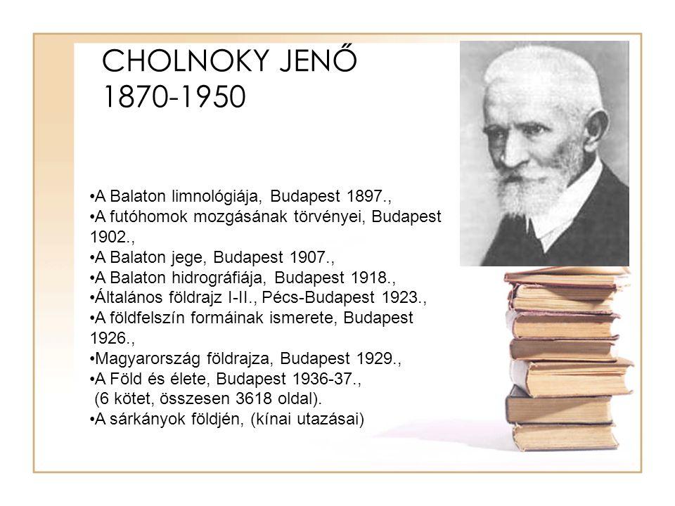 CHOLNOKY JENŐ 1870-1950 A Balaton limnológiája, Budapest 1897., A futóhomok mozgásának törvényei, Budapest 1902., A Balaton jege, Budapest 1907., A Ba