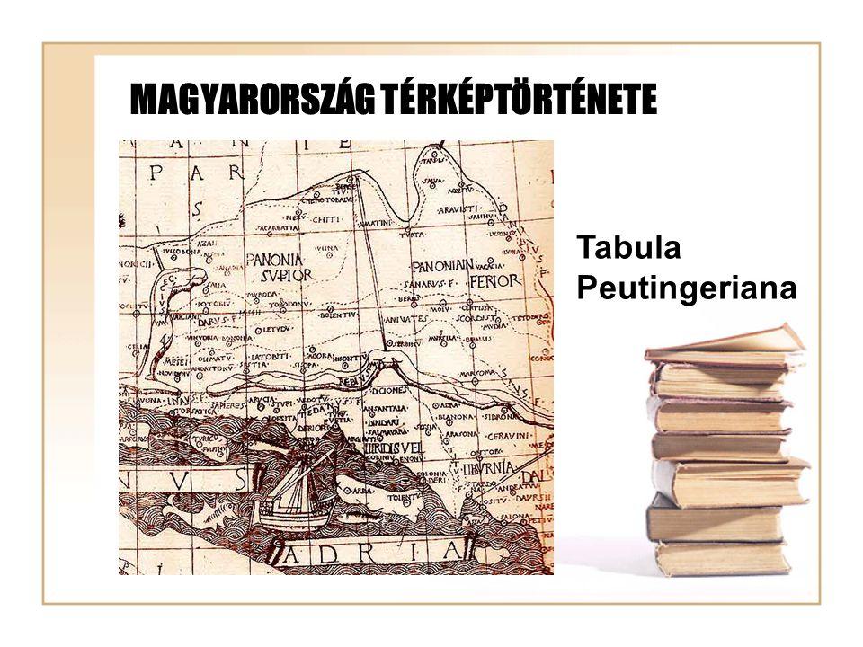 MAGYARORSZÁG TÉRKÉPTÖRTÉNETE Tabula Peutingeriana