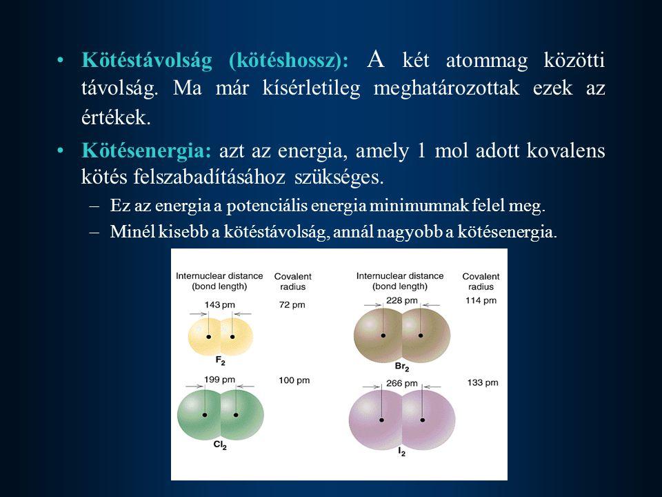Kötéstávolság (kötéshossz): A két atommag közötti távolság. Ma már kísérletileg meghatározottak ezek az értékek. Kötésenergia: azt az energia, amely 1