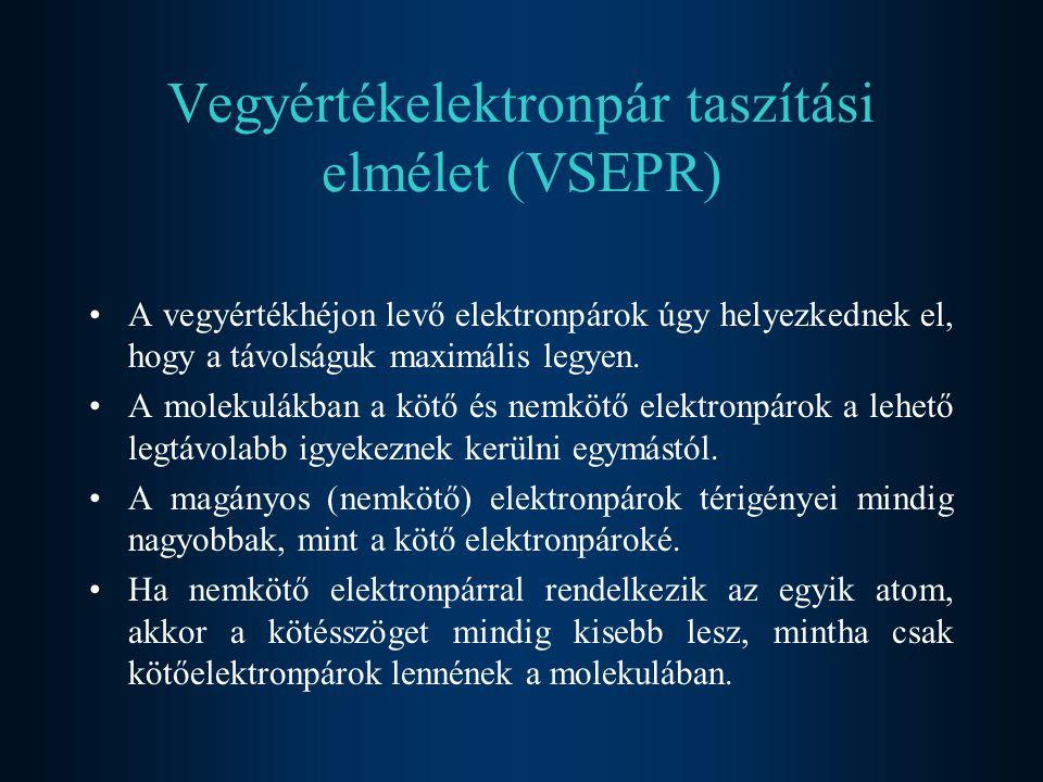 Vegyértékelektronpár taszítási elmélet (VSEPR) A vegyértékhéjon levő elektronpárok úgy helyezkednek el, hogy a távolságuk maximális legyen. A molekulá